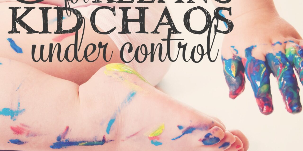 5 Strategies for Keeping Kid Chaos Under Control