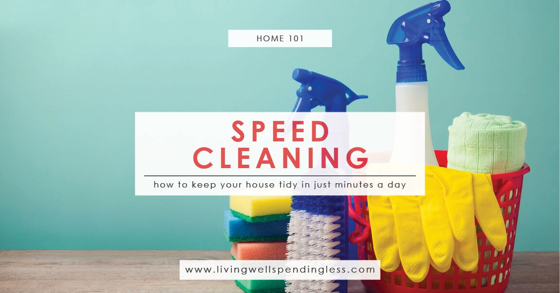 speed cleaning | how to get a neat & tidy house in minutes a day