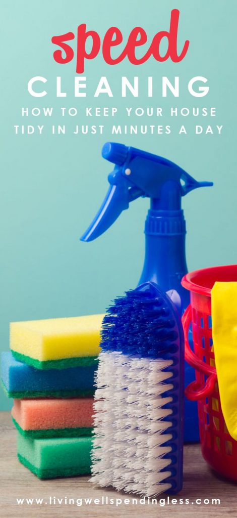 Speed Cleaning: What you need to know to keep your house clean in minutes a day.