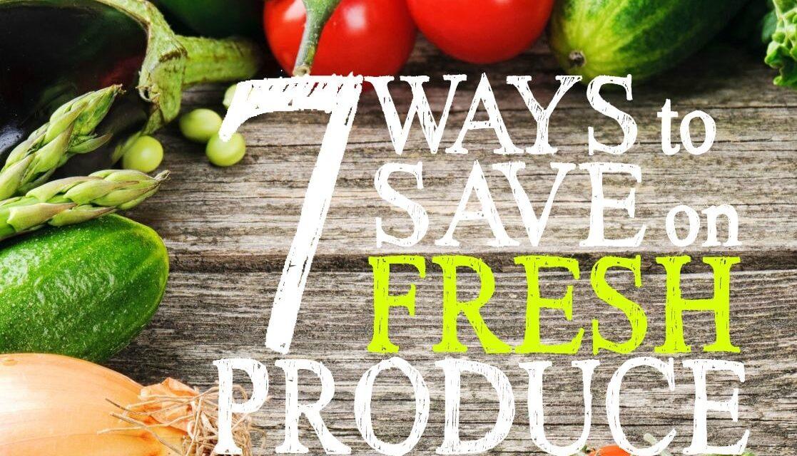 7 Ways to Save on Fresh Produce
