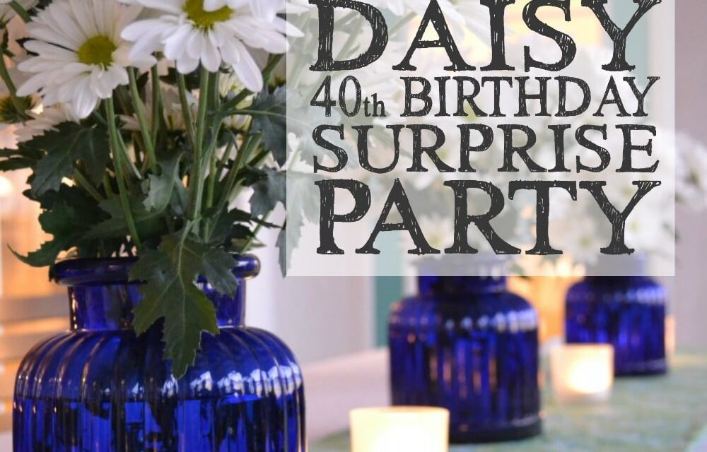 Happy Daisy 40th Birthday Surprise Party