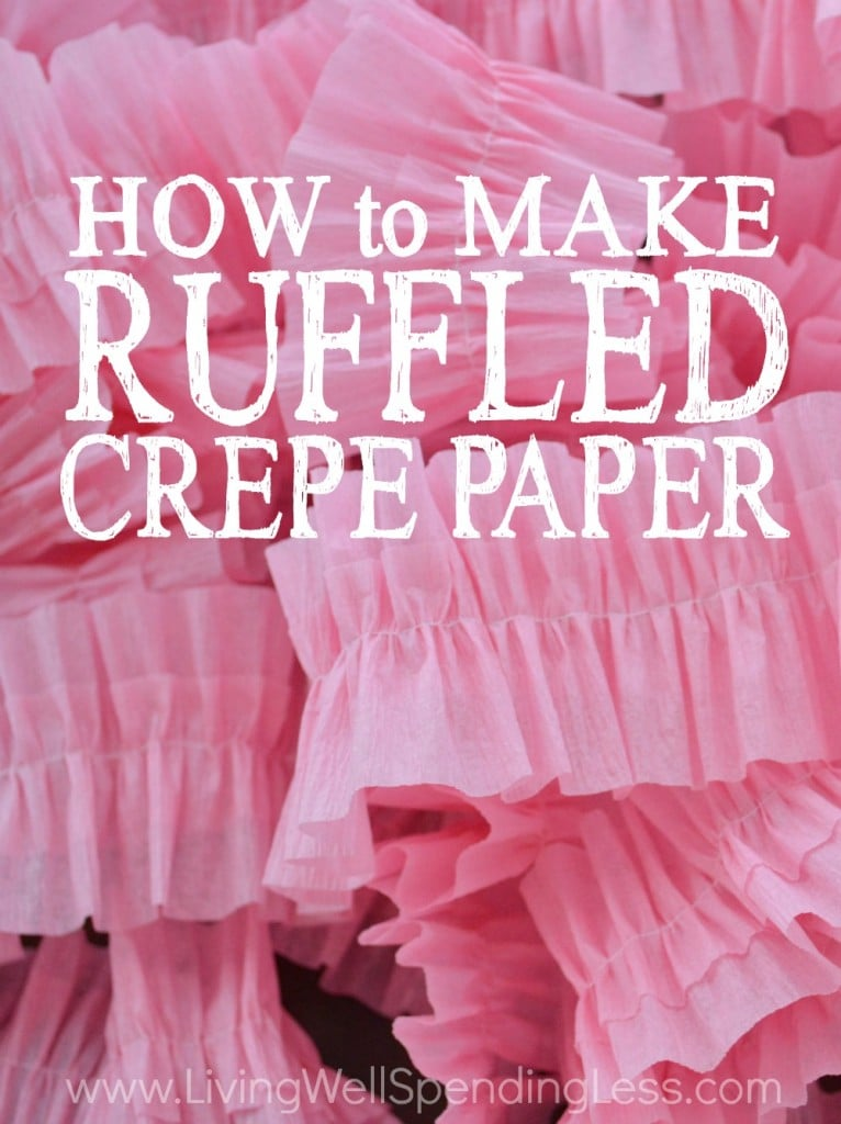How to make ruffled crepe paper living well spending less - Birthday decorations with crepe paper ...
