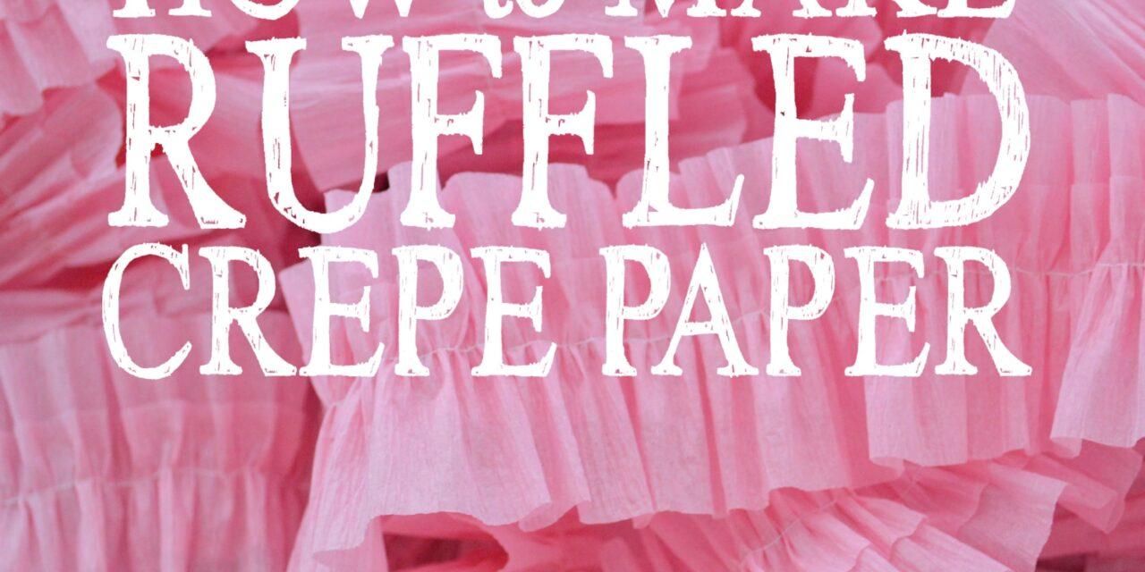 How to Make Ruffled Crepe Paper