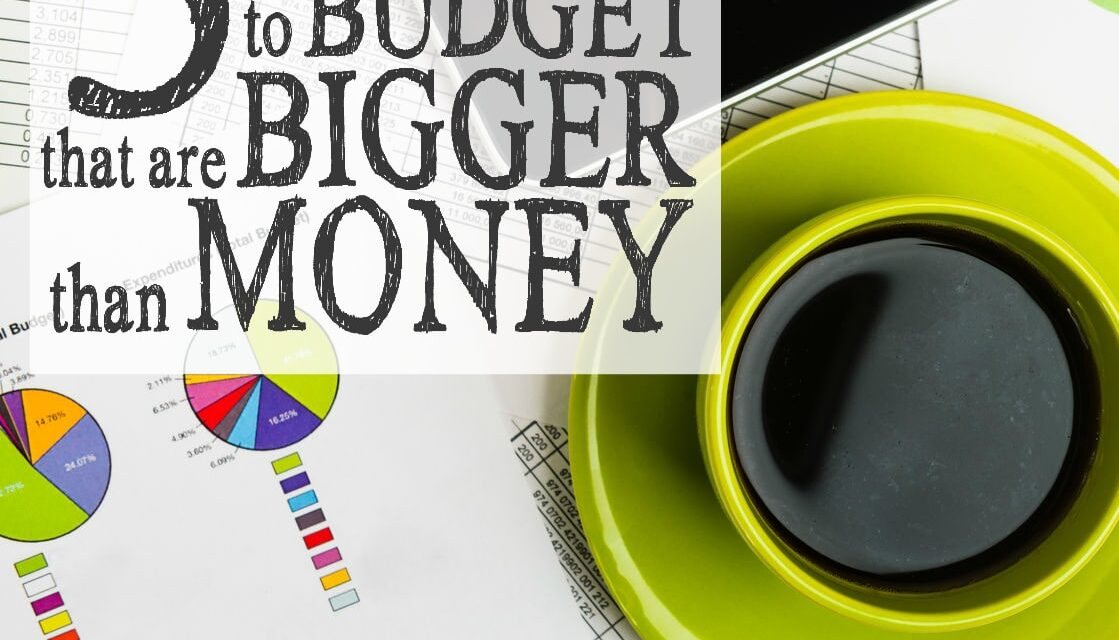 5 Reasons to Budget That are Bigger Than Money