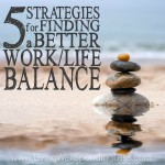 5 Strategies for Finding Better Work Life Balance Square 2