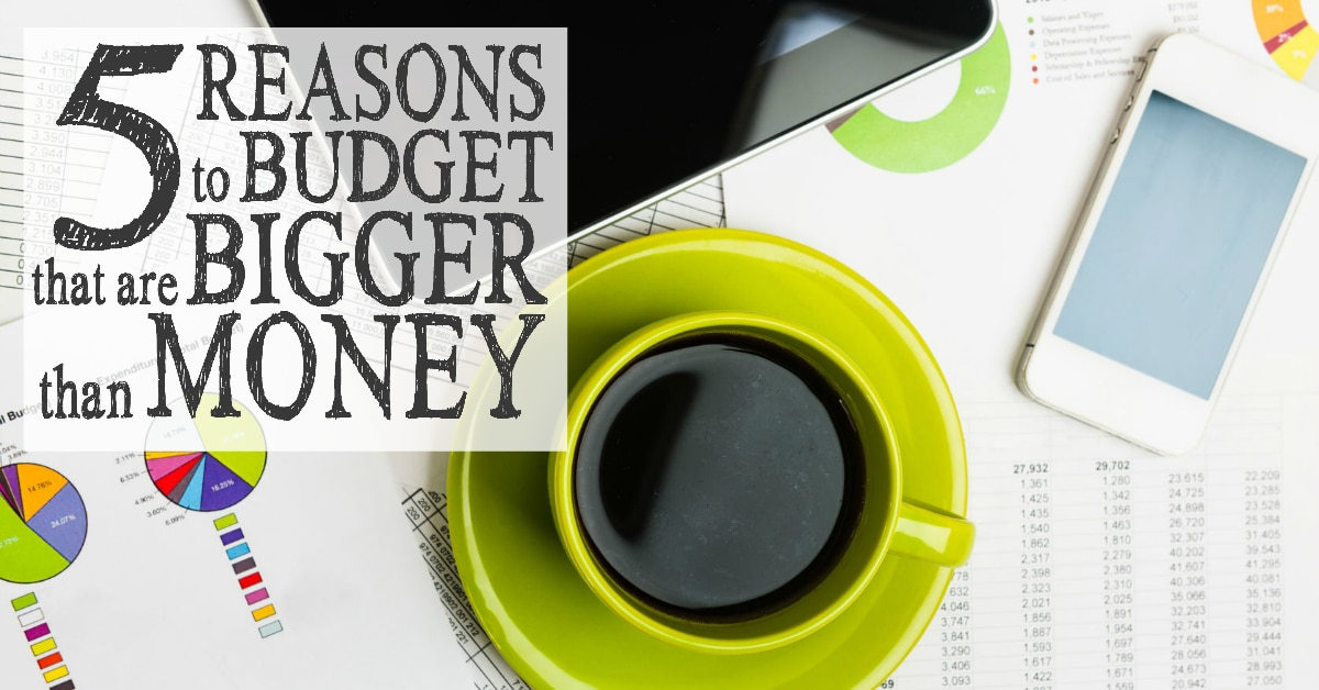 5 Reasons to Budget That are Bigger Than Money | Finding Financial Freedom