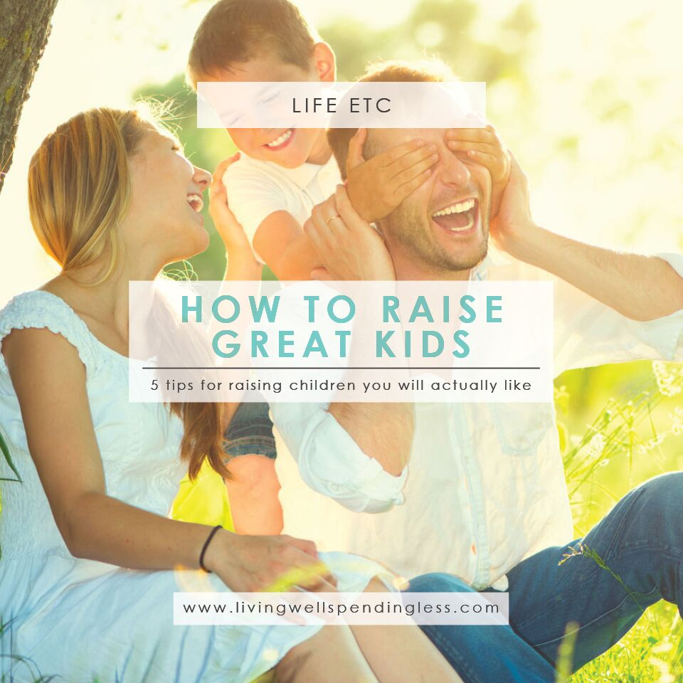 Raising Kids You Actually Like | Tips For Raising Happy Healthy Kids | How to Raise Well-Rounded Kids | Parental Hacks | Motherhood | Child Raising