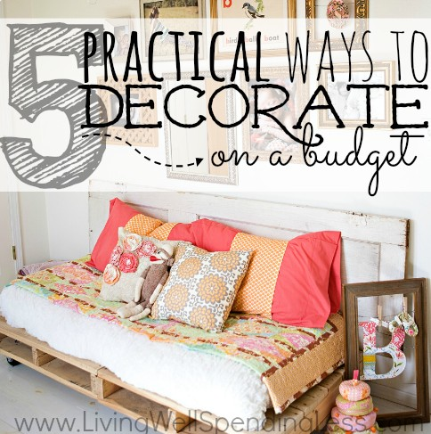 5 Practical Ways To Decorate On A Budget Living Well Spending Less