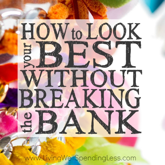 How to Look Your Best Without Breaking the Bank Square