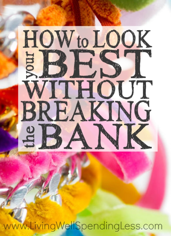 How to Look Your Best Without Breaking the Bank