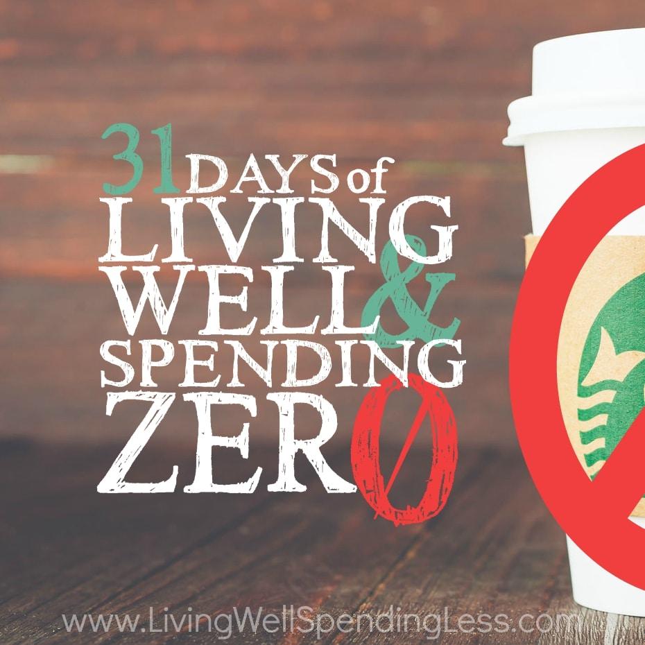 Living Well Spending Less: 31 Days Of Spending Zero