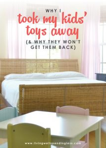Do you ever get so fed up with all the toys lying around that you threaten to take them all away? You are not alone! How my drastic decision changed my family forever--a MUST read for any parent who has struggled with too much stuff!
