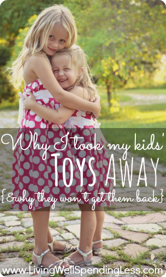 Why I took all my kids' toys away {& why they won't get them back}--a MUST read for any parent who has struggled with too much stuff!