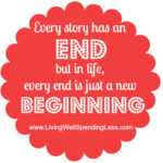 Every story has an end but in life every end is just a new beginning #31days of living well & spending less #quote