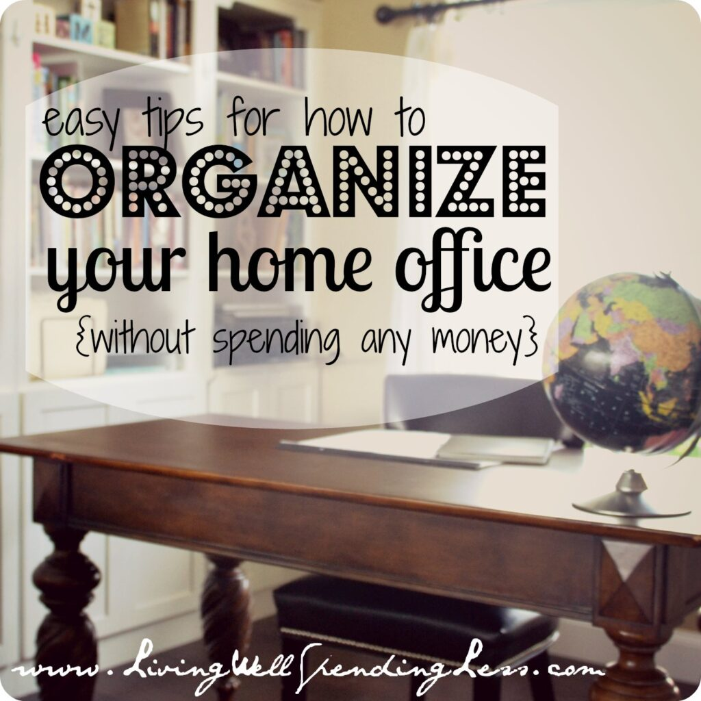 Organize Your Home Office | 31 Days of Living Well & Spending Zero | Quick Ways to Organize Your Home Office | Organizing Home Office Ideas