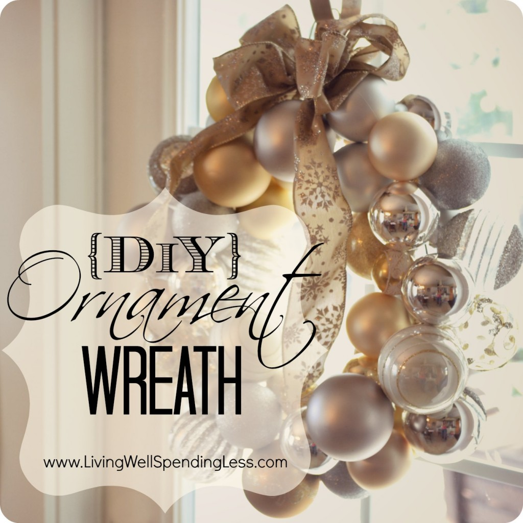 Diy Ornament Wreath Living Well Spending Less