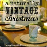 A Naturally Vintage Christmas--awesome decorating ideas using natural elements & up cycled vintage objects! #vintage #christmas #decorating