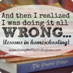 And then I realized I was doing it all wrong {lessons in homeschooling} #homeschool #advice