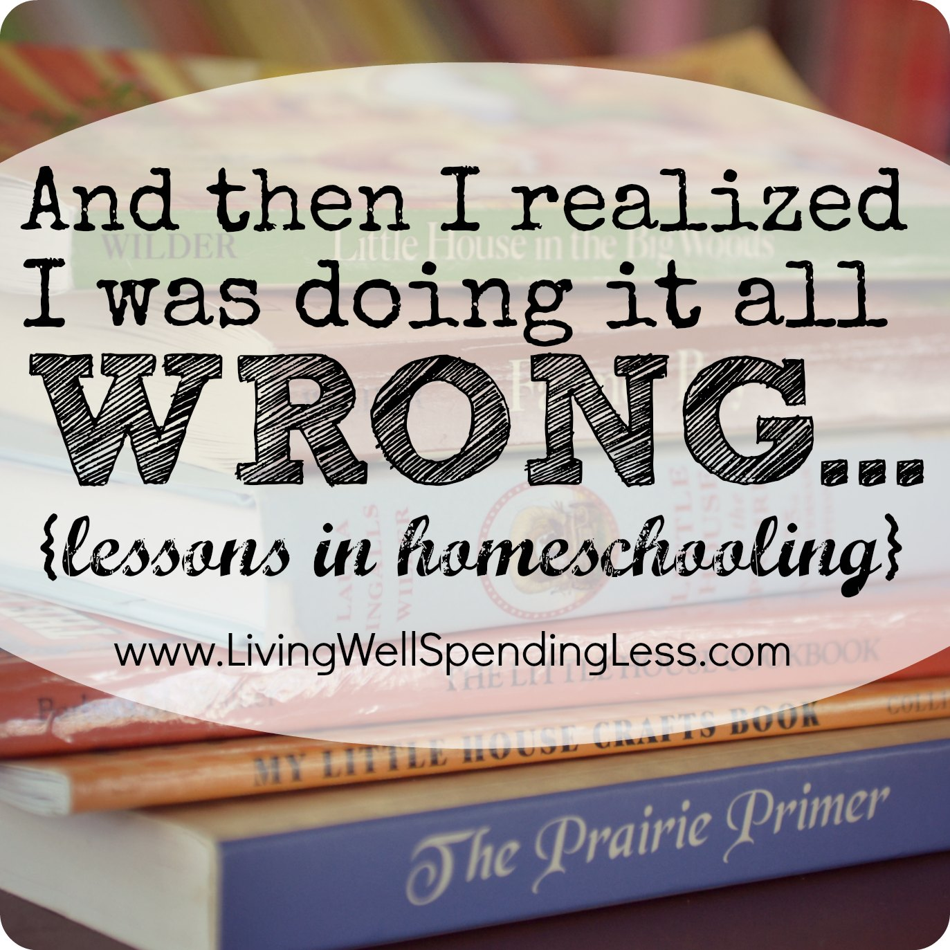 And Then I Realized I Was Doing It All Wrong: Lessons in Homeschooling |  Homeschooling