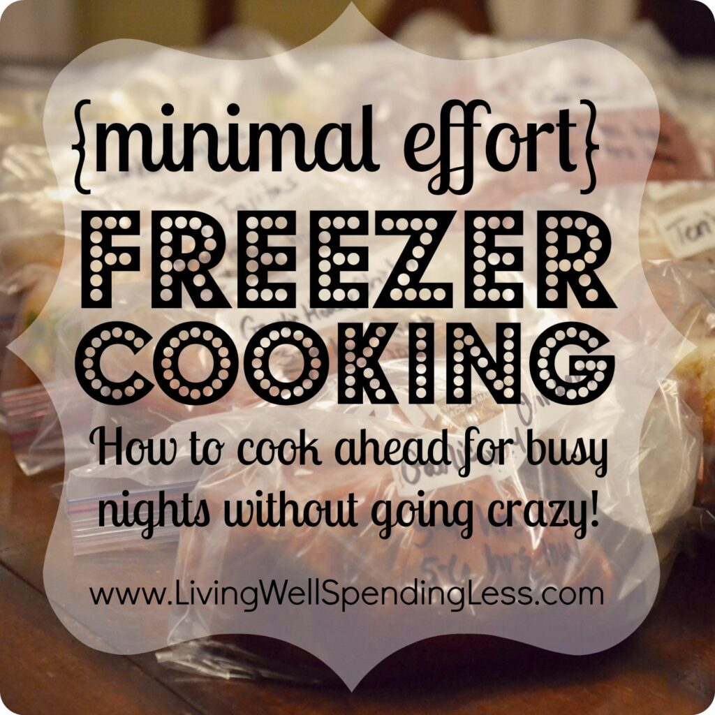 Minimal Effort Freezer Cooking | Tips for Freezer Cooking | Healthy Make-Ahead Freezer Meals | Freezer Meals Recipes