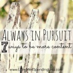 Always in Pursuit {7 Ways to Be More Content} #faith #contentment