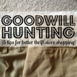 Goodwill Hunting {5 tips for better thrift store shopping}