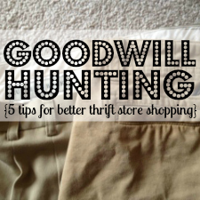Goodwill Hunting {5 tips for better thrift store shopping}