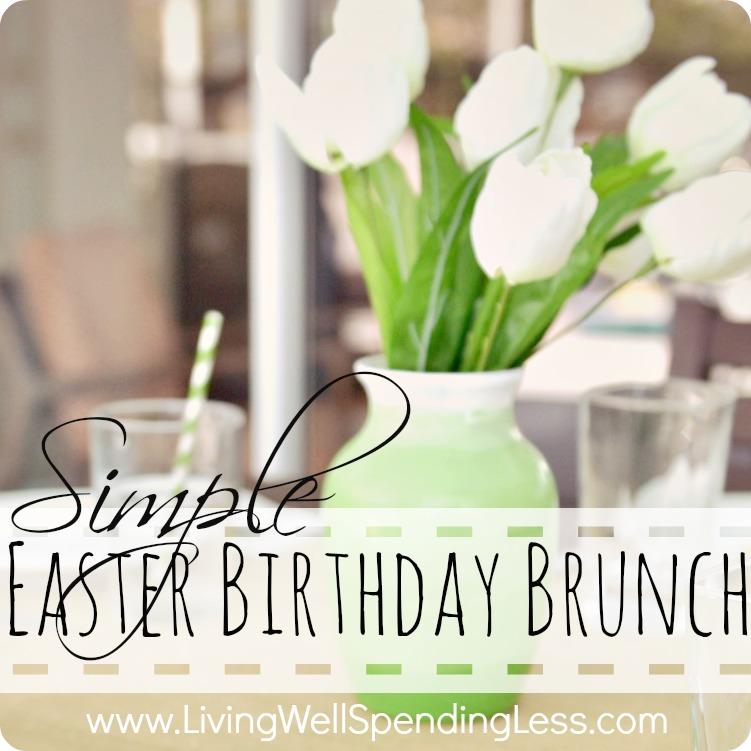 simple easter birthday brunch living well spending less