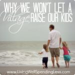 Why We Won't Let a Village Raise Our Kids--MUST READ for every parent!!