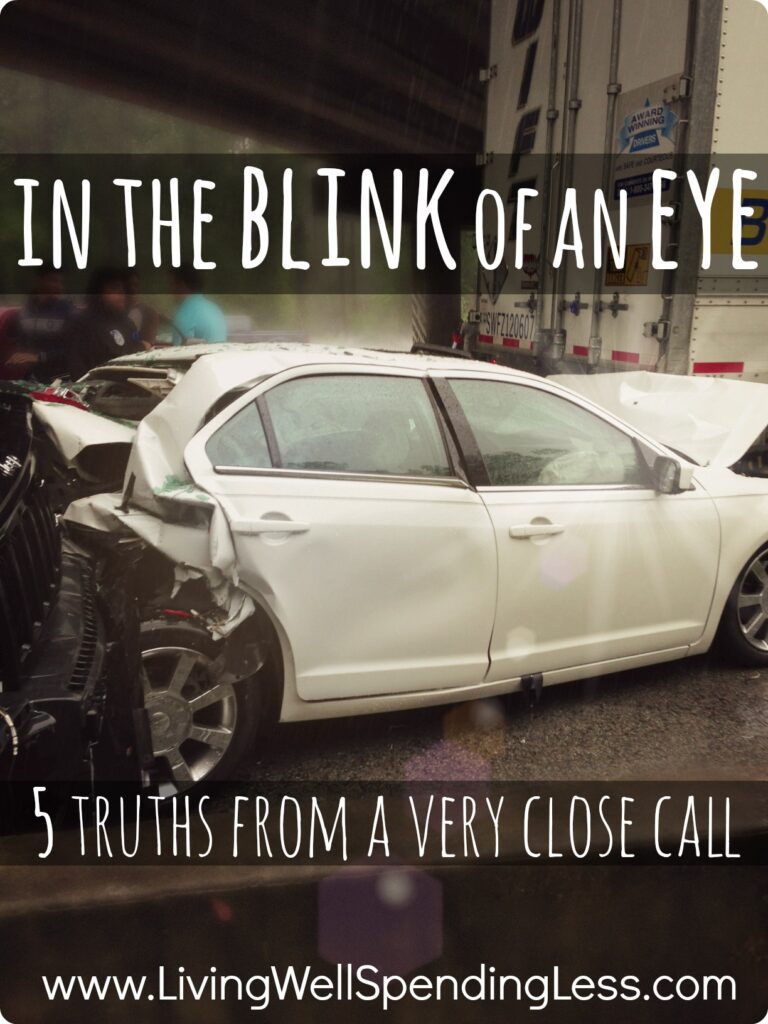 In the Blink of An Eye | 5 Truths From a Very Close Call