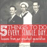 5 Things to Do Every.Single.Day {Lessons form our Greatest Generation}