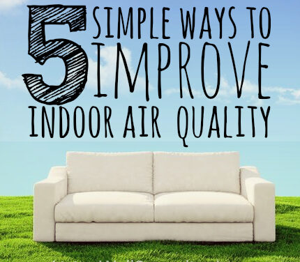 5 Simple Ways to Improve Your Indoor Air Quality So You Can Breathe Easier