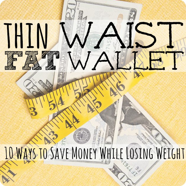 Thin Waist, Fat Wallet 10 Ways to Save Money While Losing Weight.  Great tips--some of which you may not have thought of before!