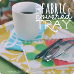 DIY Fabric Covered Tray--cute and simple!