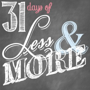 31 Days of Less & More