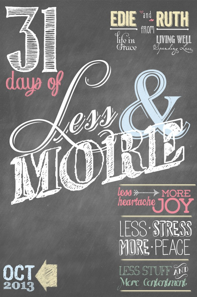 31 Days of Less & More. Join this month long, life-changing challenge to fill your life with less heartache but more joy, less stress but more peace, and less stuff but more contentment. Starts October 1st.....are you in?