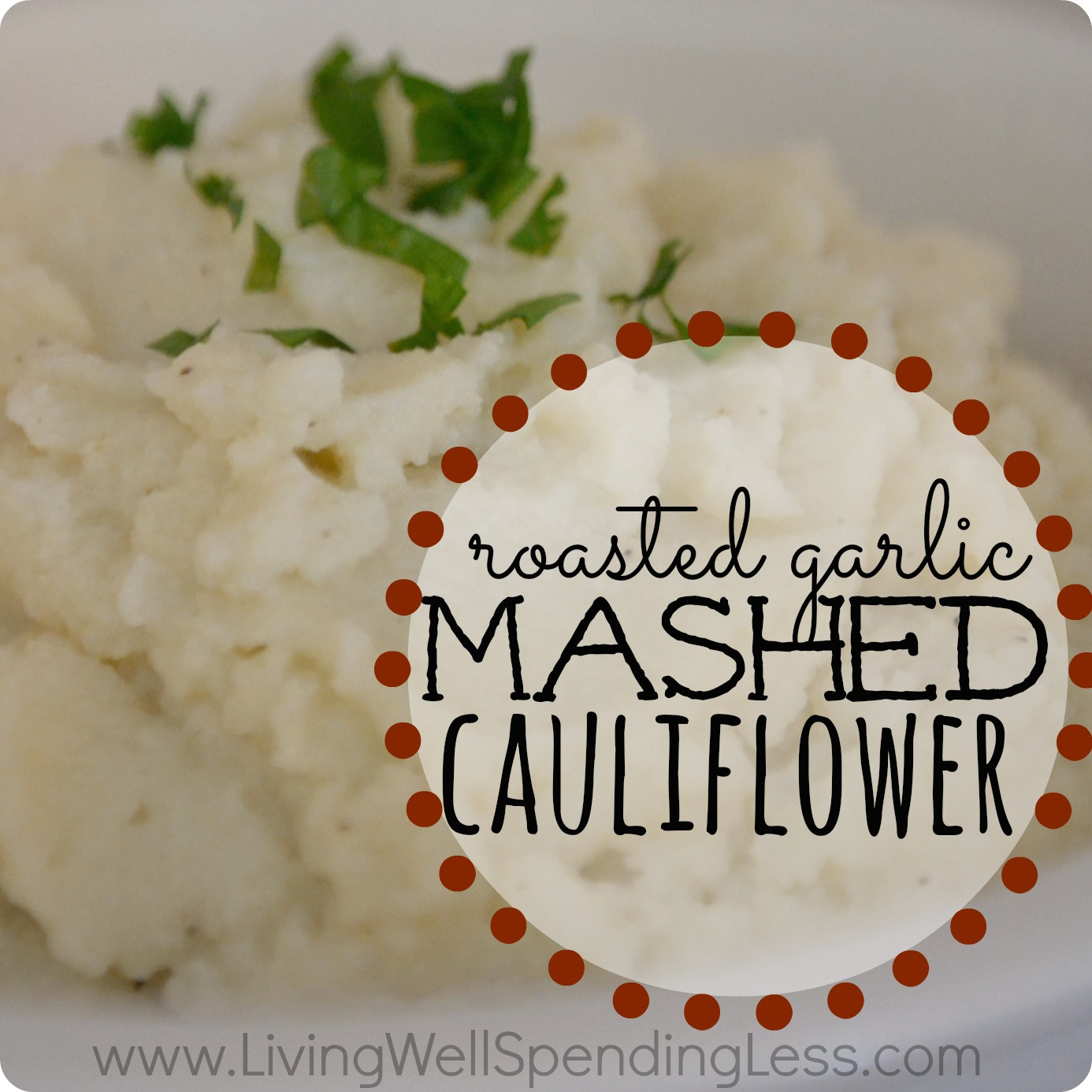Roasted Garlic Mashed Cauliflower - Living Well Spending Less®