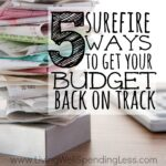 5 surefire ways to get your budget back on track