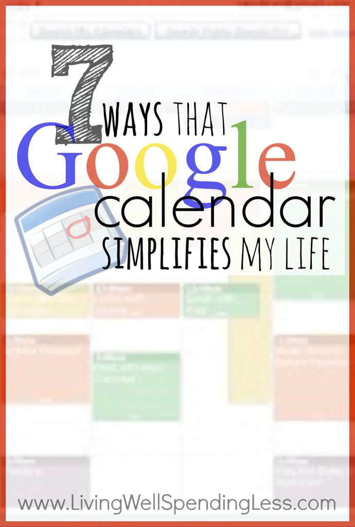 7 Ways that Google Calendar Simplifies My Life