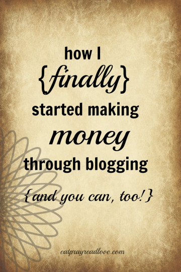 How-I-finally-started-making-money-through-blogging...-and-you-can-too-Helpful-hints-from-Kelli-at-eatprayreadlove.com_