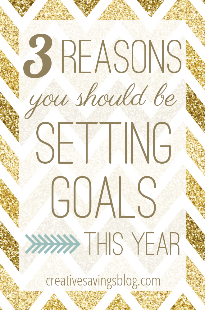 3 Reasons You Should Be Setting Goals | Creative Savings