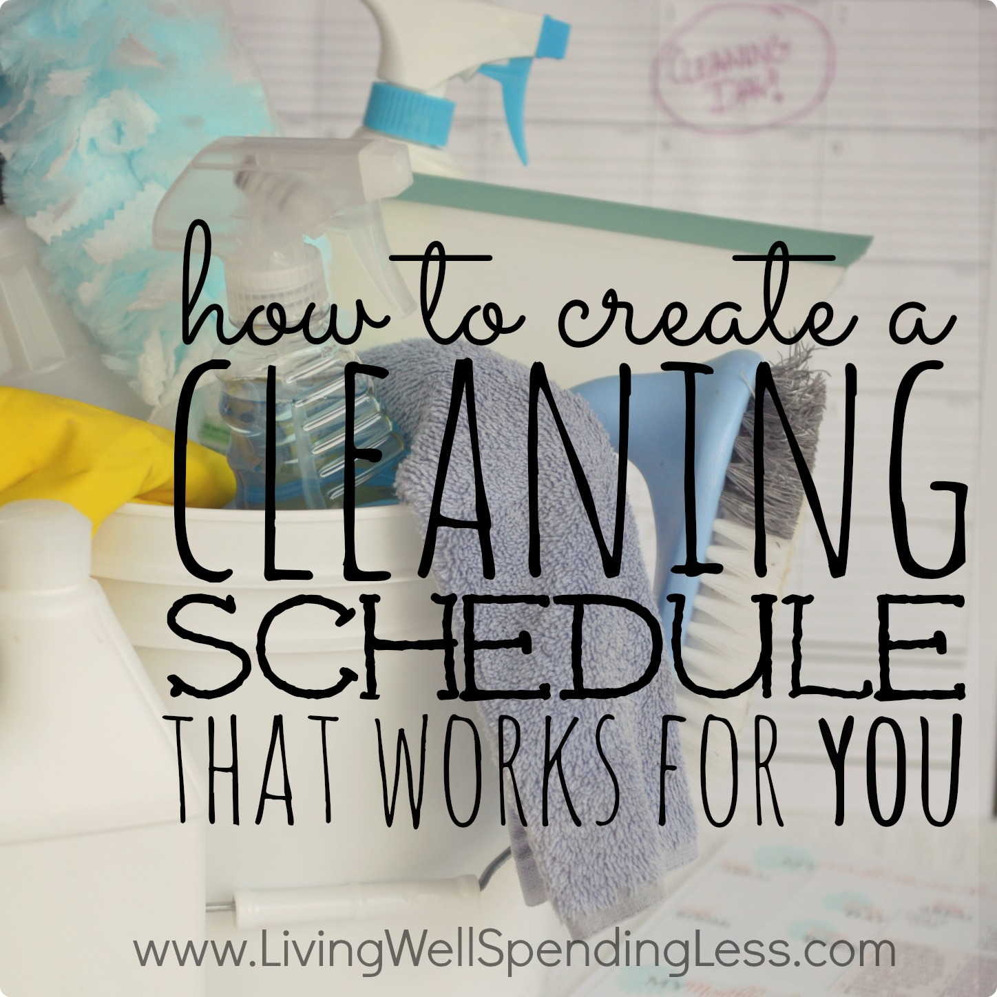 Living Well Spending Less: How To Create A Cleaning Schedule That Works For You