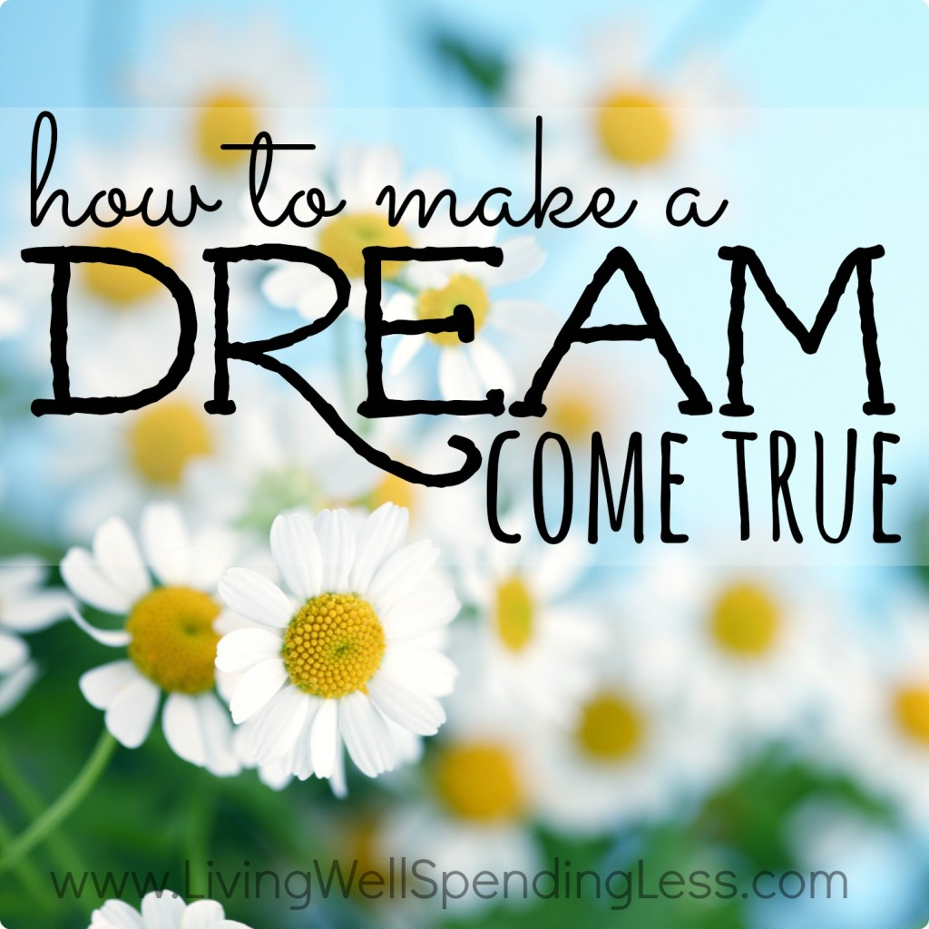 Here is some advice on how to make a dream come true.