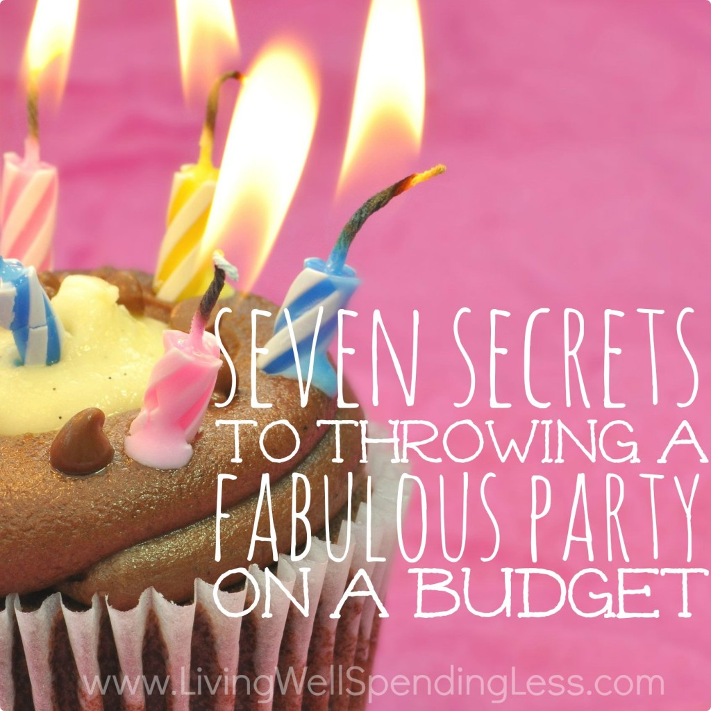 7 Secrets To Throwing A Fabulous Party On Budget