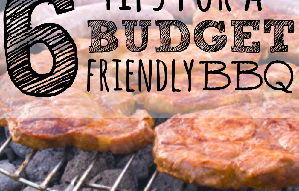 6 Tips for a Budget Friendly BBQ