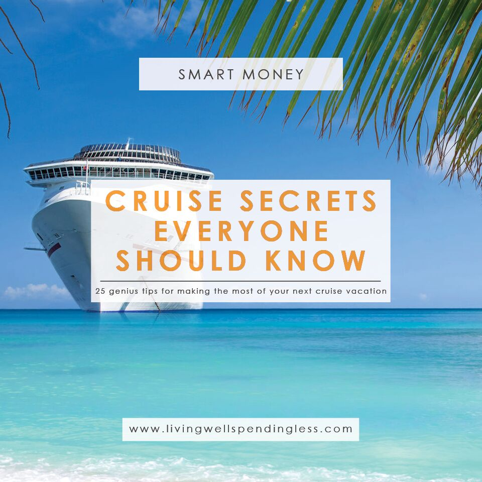 25 Cruise Secrets Everyone Should Know Living Well Spending Less