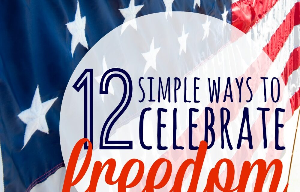 12 Simple Ways to Celebrate Freedom