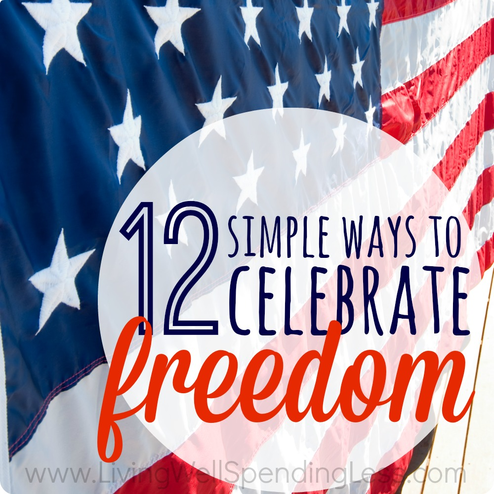 Here are 12 simple ways to celebrate freedom!