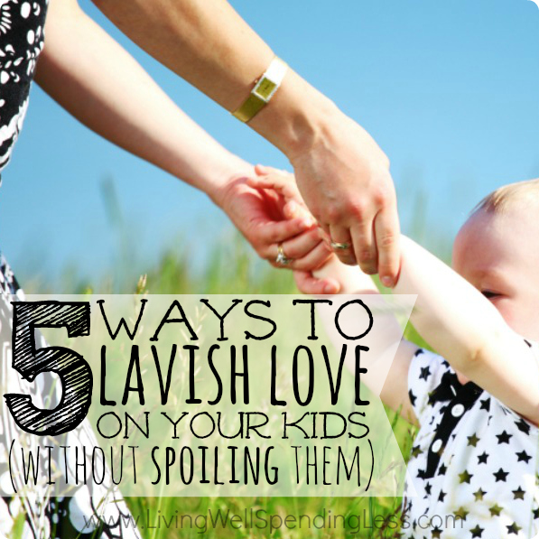 5 Ways to Lavish Love on Your Kids