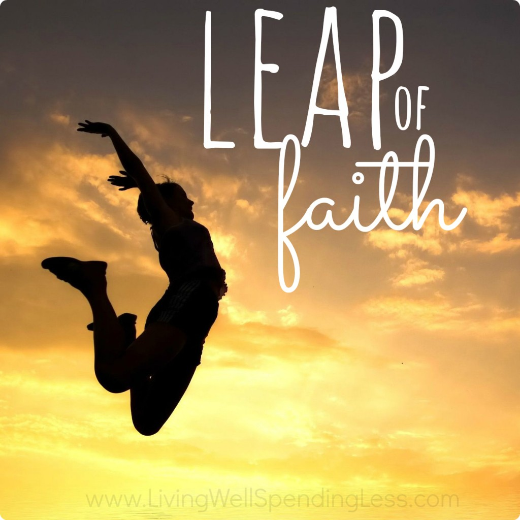 How To Take A Leap Of Faith Living Well Spending Less